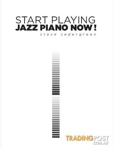 Start Playing Jazz Piano Now by Steve Sedergreen