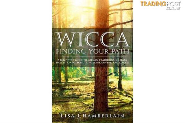 Wicca-Finding-Your-Path-A-Beginners-Guide-to-Wiccan-Traditions-Solitary-Practitioners-Eclectic-Witches-Covens-and-Circles
